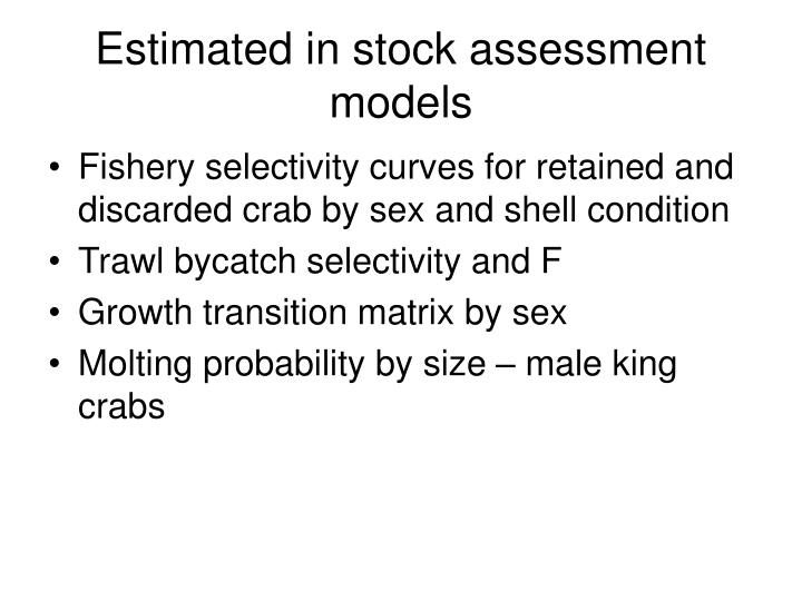 Estimated in stock assessment models