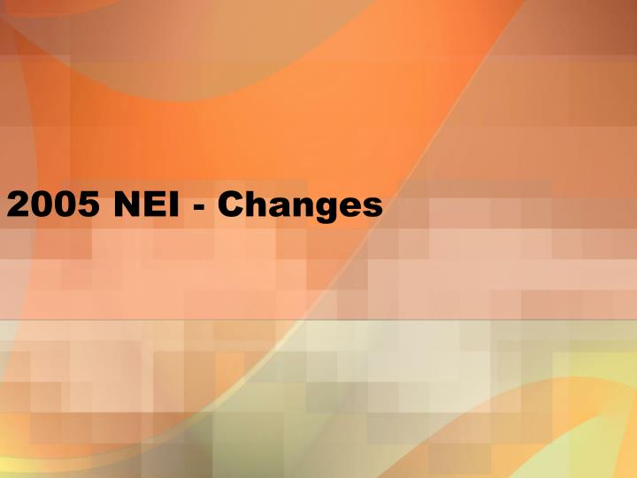 2005 NEI - Changes