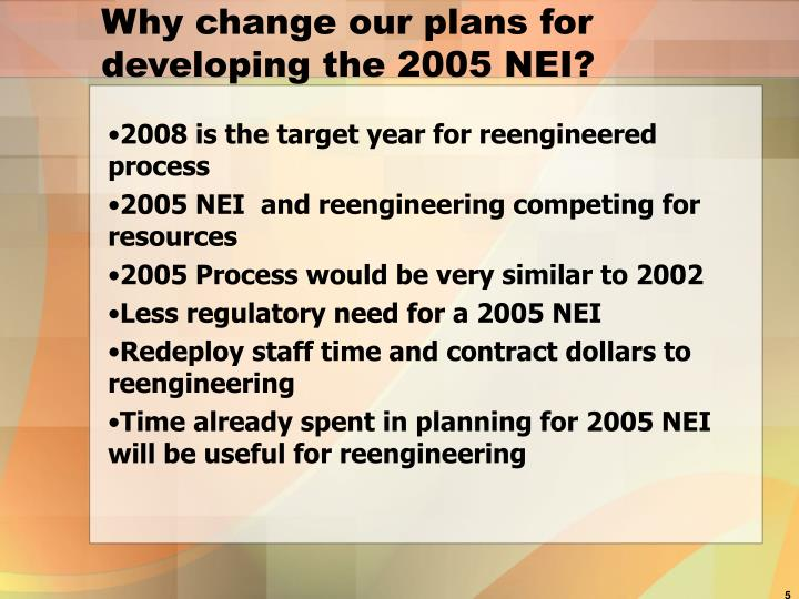 Why change our plans for developing the 2005 NEI?