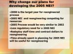 why change our plans for developing the 2005 nei