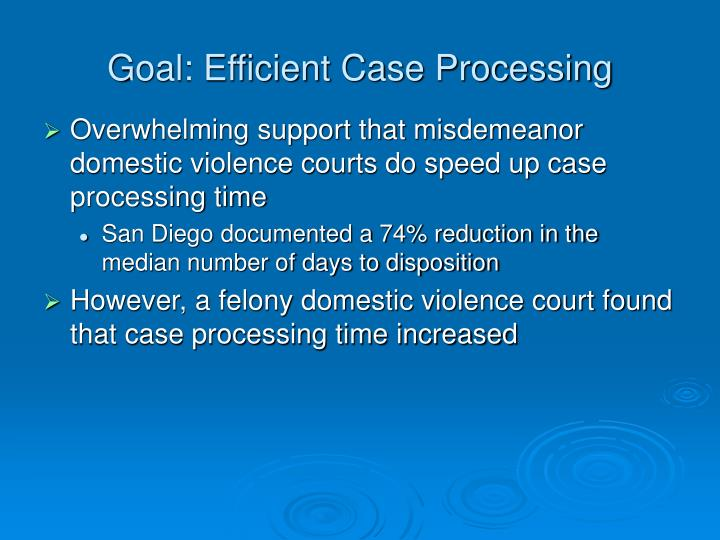 Goal: Efficient Case Processing