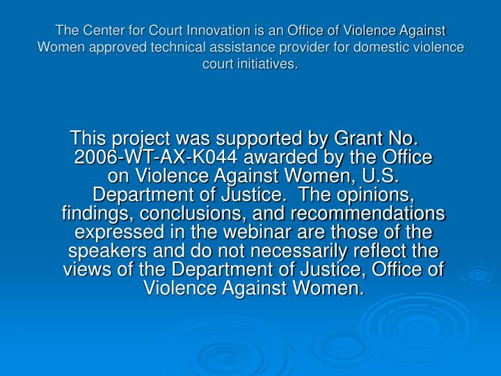 The Center for Court Innovation is an Office of Violence Against Women approved technical assistance provider for domestic violence court initiatives.
