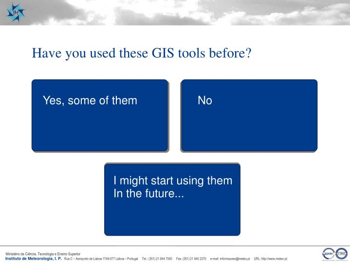 Have you used these GIS tools before?