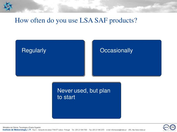 How often do you use LSA SAF products?
