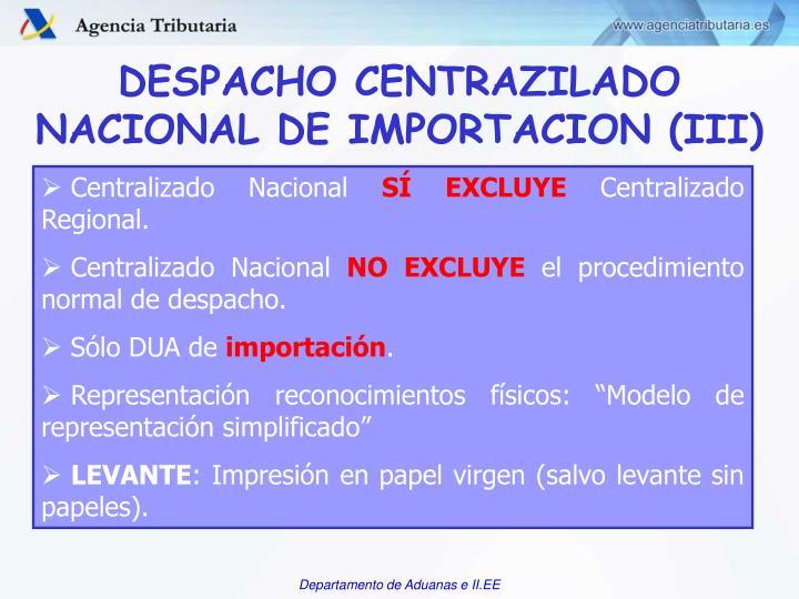 DESPACHO CENTRAZILADO NACIONAL DE IMPORTACION (III)