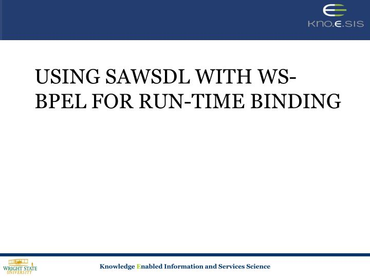 USING SAWSDL WITH WS-BPEL FOR RUN-TIME BINDING