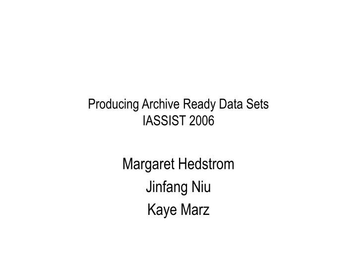Producing Archive Ready Data Sets