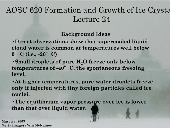AOSC 620 Formation and Growth of Ice Crystals