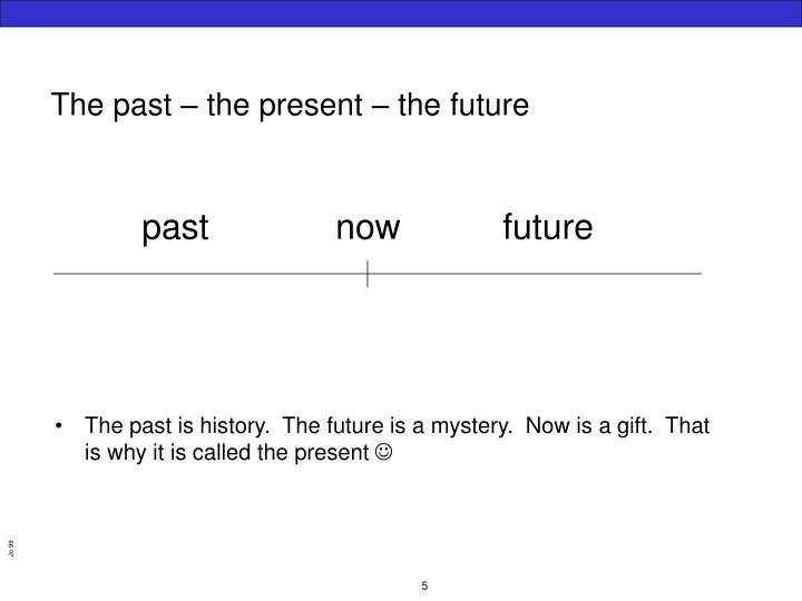 The past – the present – the future