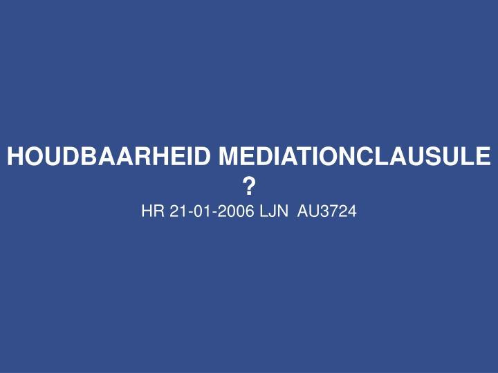 HOUDBAARHEID MEDIATIONCLAUSULE ?