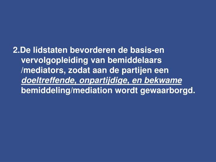 2.De lidstaten bevorderen de basis-en vervolgopleiding van bemiddelaars /mediators, zodat aan de partijen een