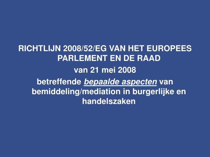 RICHTLIJN 2008/52/EG VAN HET EUROPEES PARLEMENT EN DE RAAD