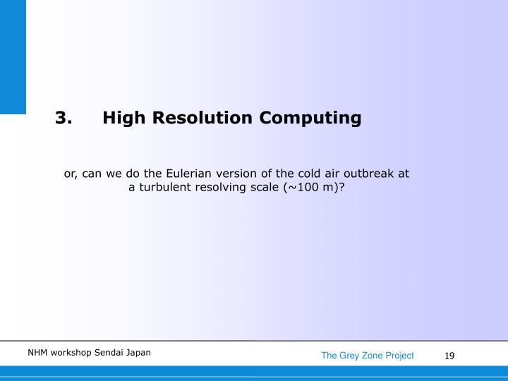 3.High Resolution Computing