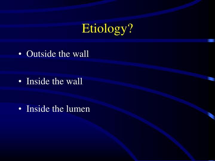 Etiology?