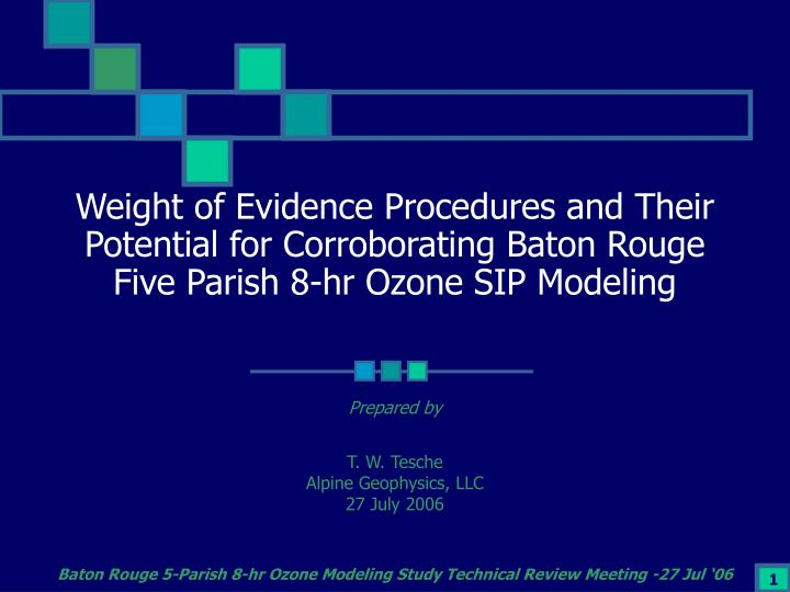 Weight of Evidence Procedures and Their Potential for Corroborating Baton Rouge Five Parish 8-hr Ozone SIP Modeling