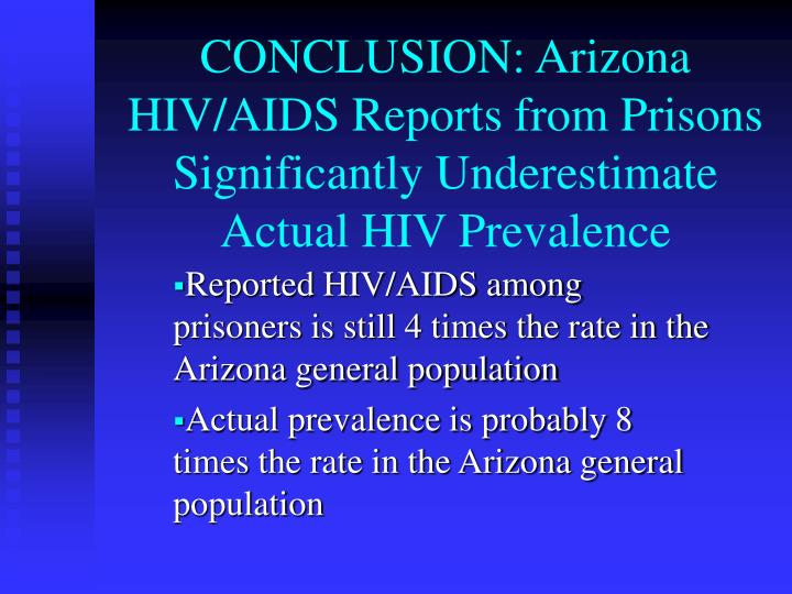 CONCLUSION: Arizona HIV/AIDS Reports from Prisons Significantly Underestimate Actual HIV Prevalence