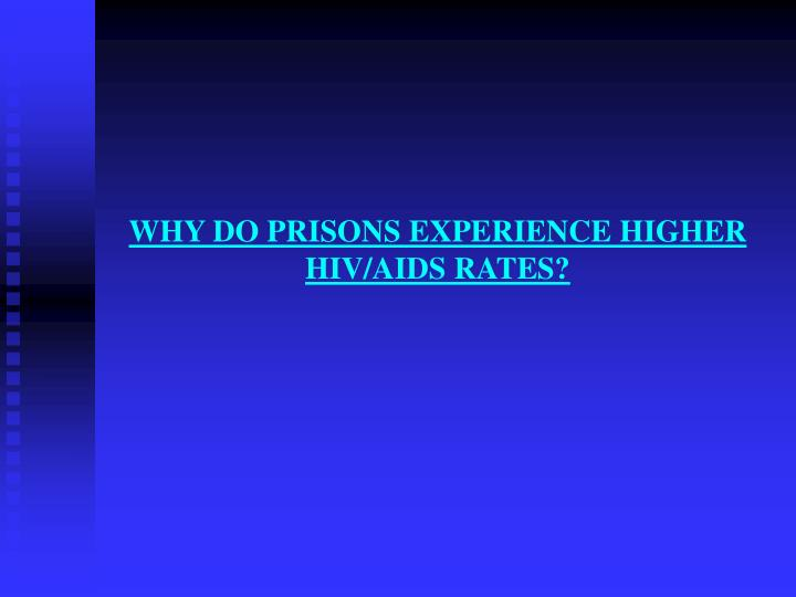 WHY DO PRISONS EXPERIENCE HIGHER HIV/AIDS RATES?