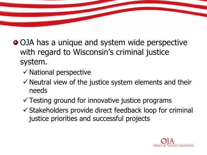 OJA has a unique and system wide perspective with regard to Wisconsin's criminal justice system.