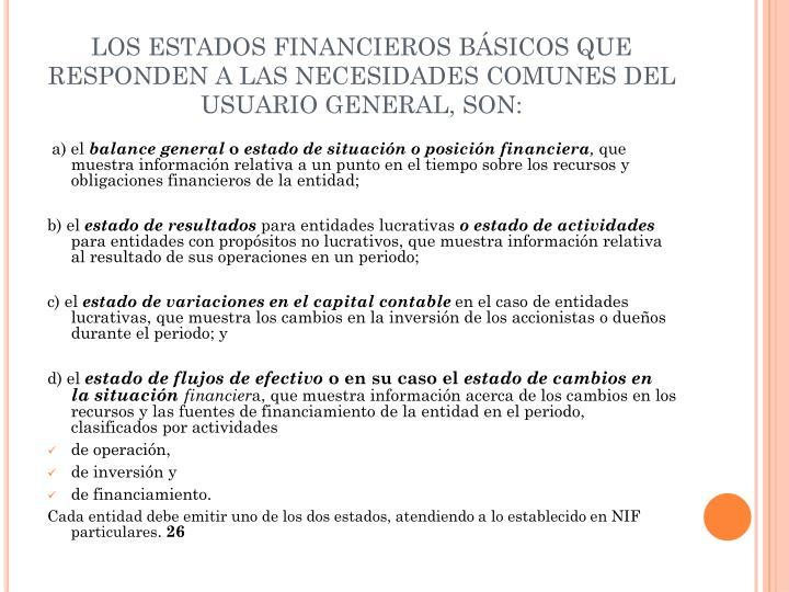 LOS ESTADOS FINANCIEROS BÁSICOS QUE RESPONDEN A LAS NECESIDADES COMUNES DEL USUARIO GENERAL, SON: