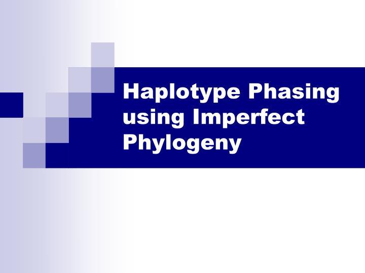 Haplotype Phasing using Imperfect Phylogeny