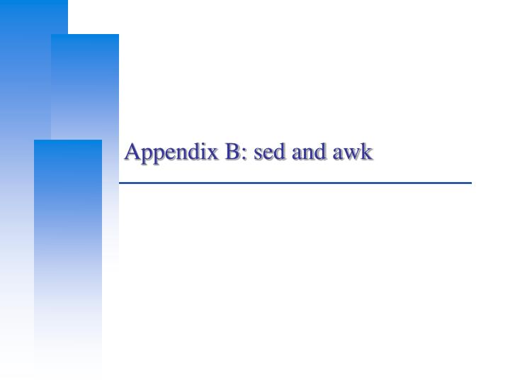 Appendix B: sed and awk