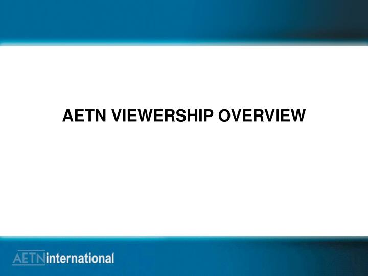AETN VIEWERSHIP OVERVIEW