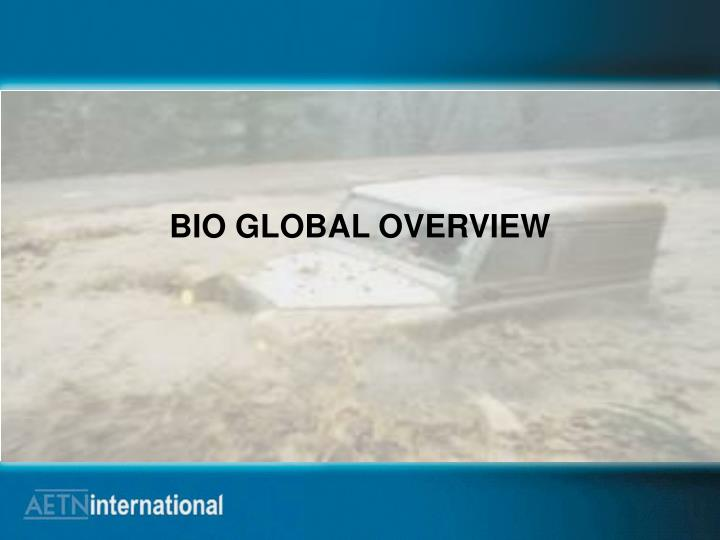 BIO GLOBAL OVERVIEW