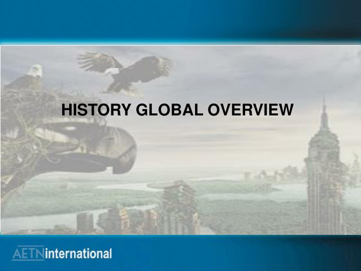 HISTORY GLOBAL OVERVIEW