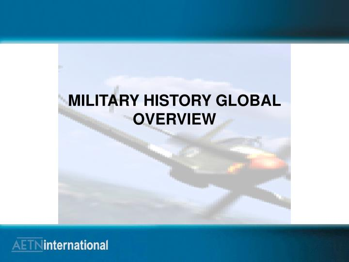 MILITARY HISTORY GLOBAL OVERVIEW