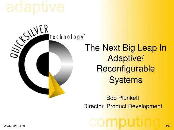 The next big leap in adaptive reconfigurable systems