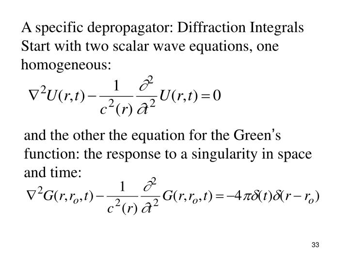 A specific depropagator: Diffraction Integrals  Start with two scalar wave equations, one homogeneous: