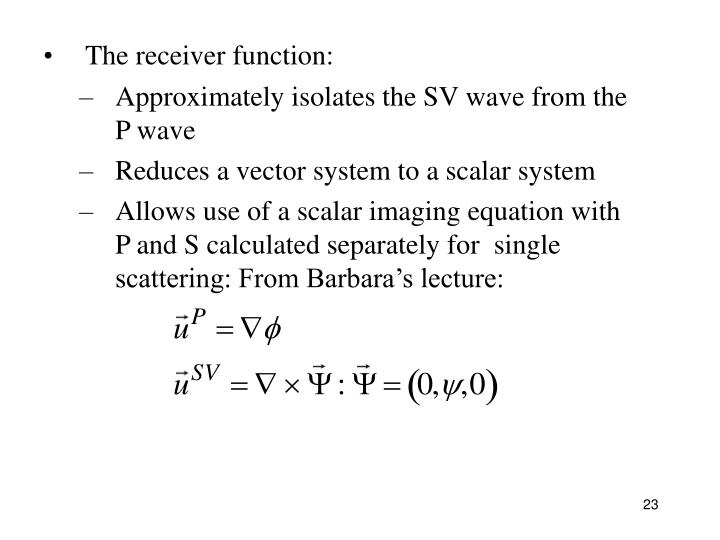 The receiver function: