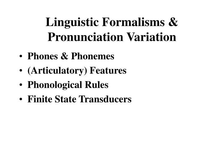 Linguistic Formalisms & Pronunciation Variation