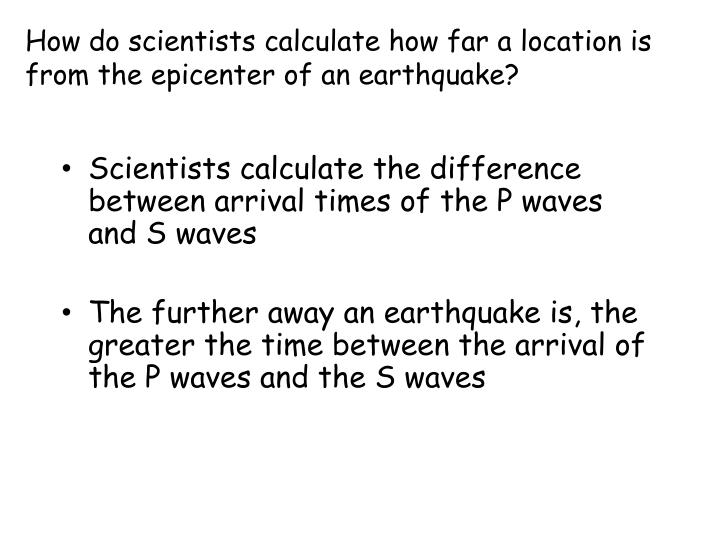 How do scientists calculate how far a location is from the epicenter of an earthquake?