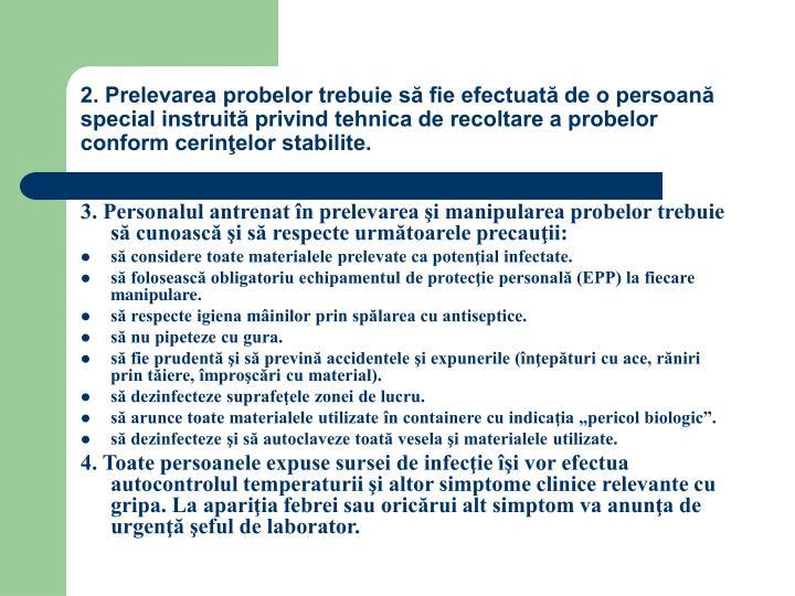 2. Prelevarea probelor trebuie să fie efectuată de o persoană special instruită privind tehnica de recoltare a probelor conform cerinţelor stabilite.