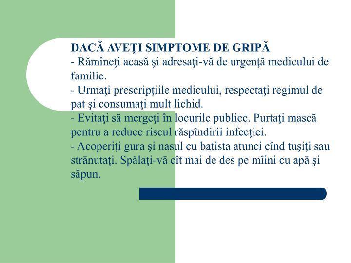 DACĂ AVEŢI SIMPTOME DE GRIPĂ