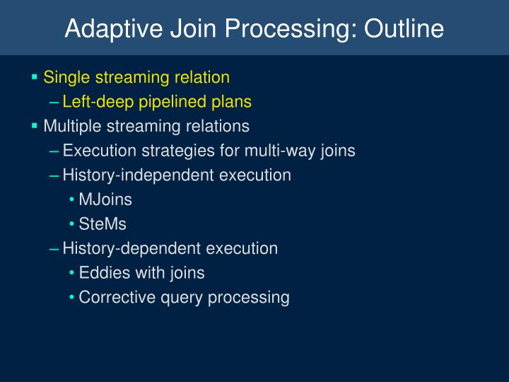 Adaptive Join Processing: Outline