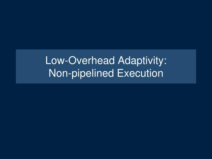Low-Overhead Adaptivity: