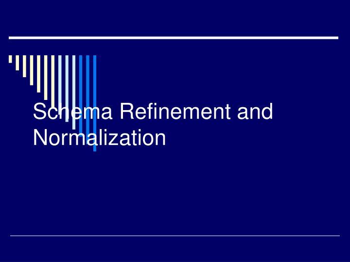 Schema Refinement and