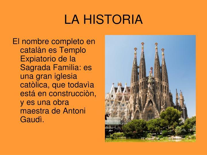 El nombre completo en catalàn es Templo Expiatorio de la Sagrada Familia: es una gran iglesia catòlica, que todavìa está en construcciòn, y es una obra maestra de Antoni Gaudì.