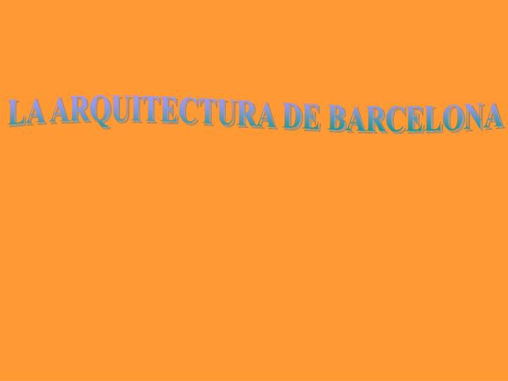 LA ARQUITECTURA DE BARCELONA