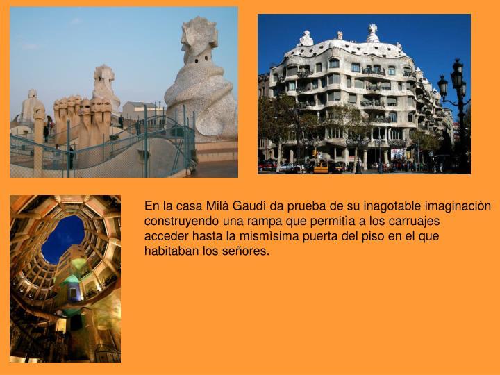 En la casa Milà Gaudì da prueba de su inagotable imaginaciòn