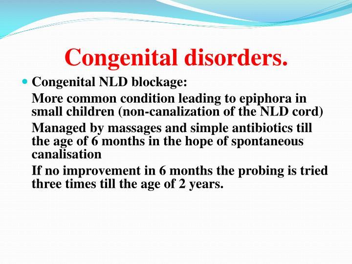 Congenital disorders.