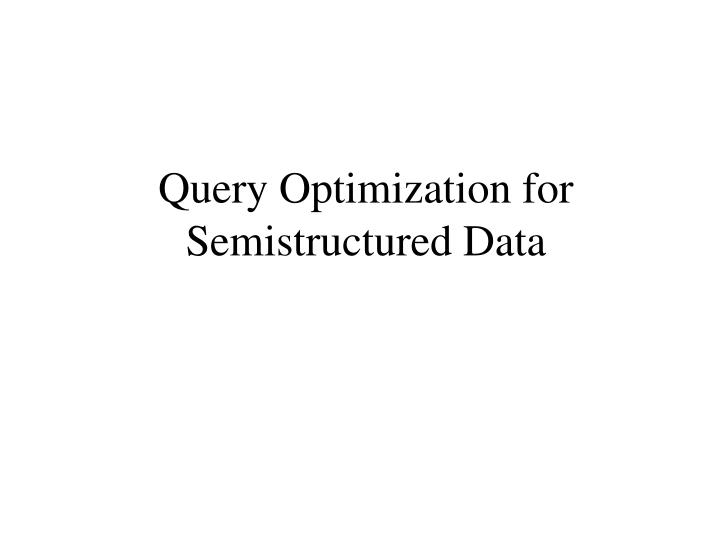 Query Optimization for Semistructured Data