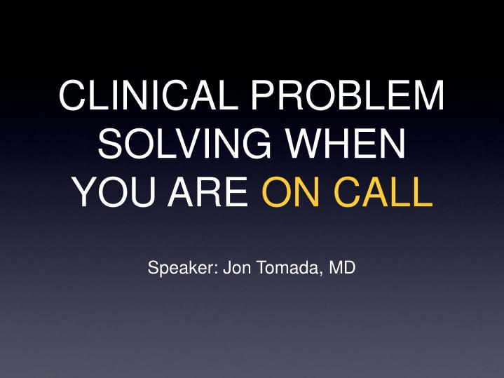 Clinical problem solving when you are on call