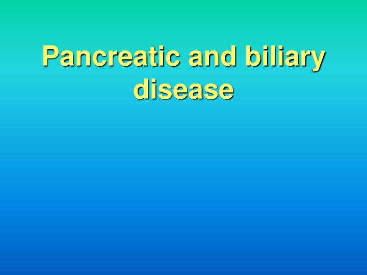 Pancreatic and biliary disease