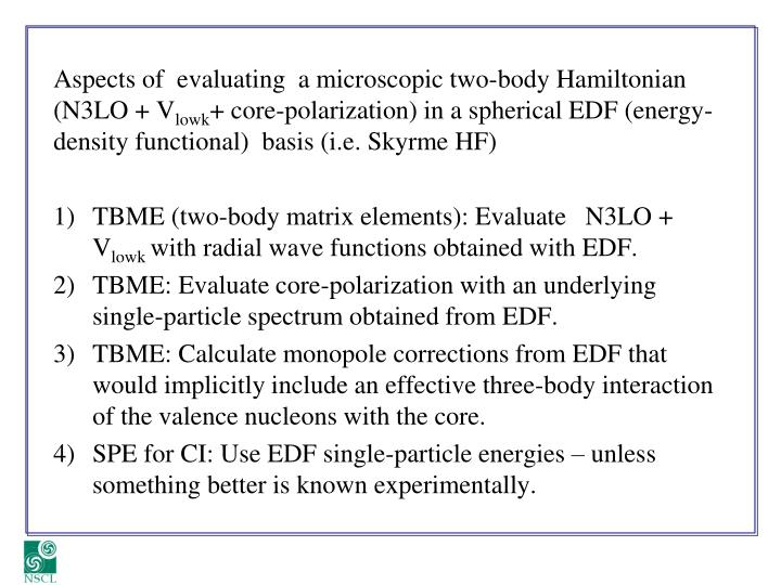 Aspects of  evaluating  a microscopic two-body Hamiltonian (N3LO + V