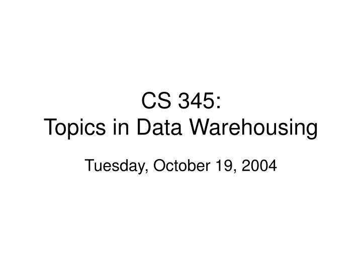 cs 345 topics in data warehousing