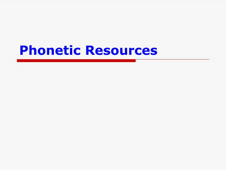 Phonetic Resources