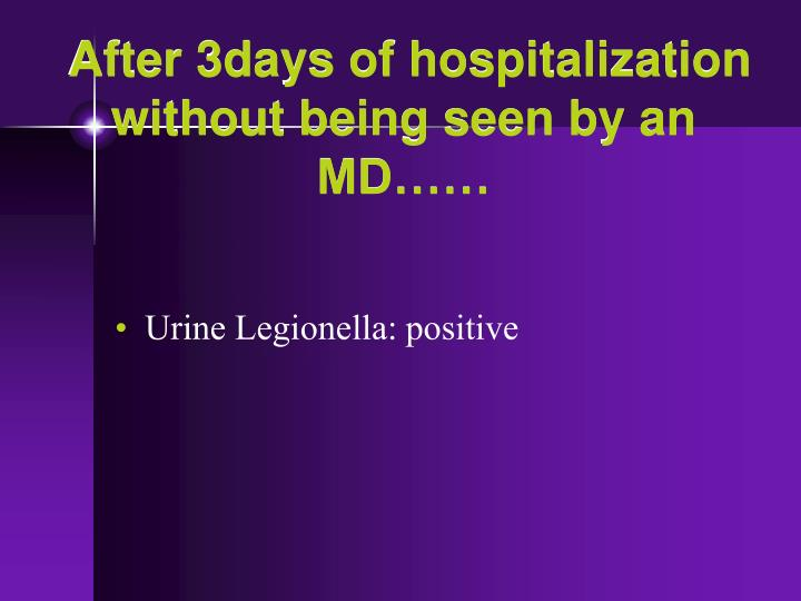 After 3days of hospitalization without being seen by an MD……